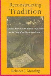 Reconstructing Tradition - Advaita Acarya and Gaudiya Vaisnavism at the Cusp of the Twentieth Century
