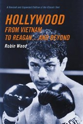 Hollywood from Vietnam to Reagan . . . and Beyond | Robin Wood |