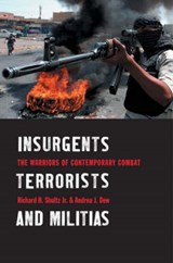 Insurgents, Terrorists and Militias - The Wars of Contemporary Combat | Richard Shultz Jr. |