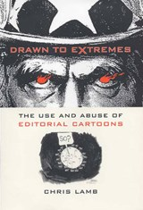 Drawn to Extremes - The Use and Abuse of Editorial  Cartoons | Chris Lamb |