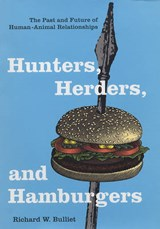 Hunter, Herders and Hamburgers - The Past and Future of Human-Animal Relationships | Richard Bulliet |
