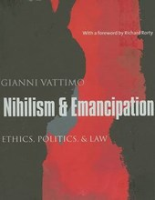 Nihilism and Emancipation - Ethics, Politics and Law | Gianni Vattimo |