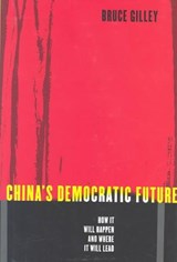 China's Democratic Future | Bruce (university Station) Gilley |