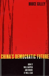 China's Democratic Future - How it will Happen and Where it Will lead