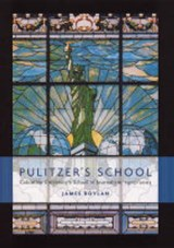 Pulitzer's School - Columbia University's School of Journalism, 1903-2003 | James Boylan |