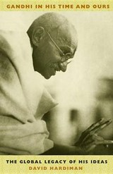 Gandhi in His Time and Ours | David Hardiman |