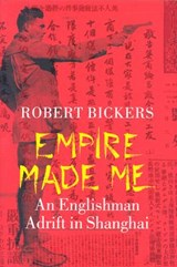Empire Made Me | Robert Bickers |