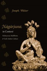Nagarjuna in Context - Mahayana Buddhism and Early  Indian Culture | Joseph Walser |