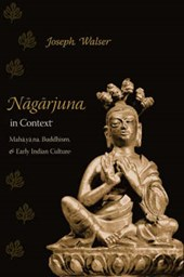 Nagarjuna in Context - Mahayana Buddhism and Early  Indian Culture