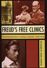Freud`s Free Clinics - Psychoanalysis and Social Justice, 1918-1938 | Elizabeth A Danto |