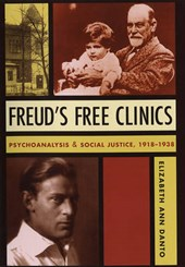 Freud`s Free Clinics - Psychoanalysis and Social Justice, 1918-1938