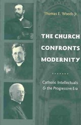 The Church Confronts Modernity - Catholic Intellectuals and the Progressive Era | Thomas Woods Jr. |