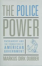 The Police Power - Patriarchy and the Foundations of American Government
