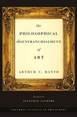 The Philosophical Disenfranchisement of Art | Arthur Danto |