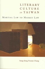 Literary Culture in Taiwan - Martial Law to Market  Law | Sung-sheng Chang |