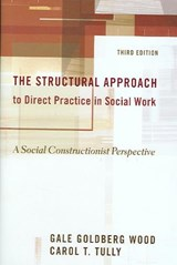 The Structural Approach to Direct Practice in Social Work | Gale Goldberg Wood |