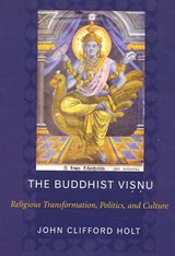 The Buddhist Visnu - Religious Transformations, Politics, and Culture | John Holt |