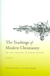 The Teachings of Modern Christianity on Law, Politics, and Human Nature Volume 1