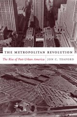 The Metropolitan Revolution - The Rise of Post- Urban America | Jon Teaford |