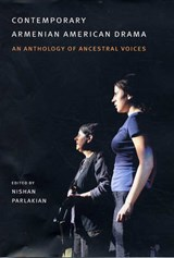 Contemporary Armenian American Drama - An Anthology of Ancestral Voices | Nishan Parlakian |