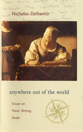 Anywhere out of the World - Essays on Travel, Writing, and Death