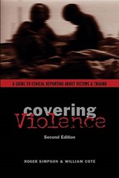Covering Violence - A Guide to Ethical Reporting About Victims and Trauma