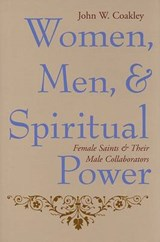 Women, Men, and Spiritual Power - Female Saints and Their Male Collaborators | John W Coakley |