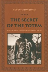 The Secret of the Totem - Religion and Society From Mclennan to Freud | Robert Jones |