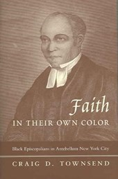 Faith in Their Own Color - Black Episcopalians in Antebellum New York City