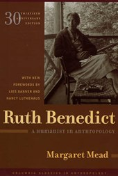 Ruth Benedict - A Humanist in Anthropology 30th Anniversary Edition