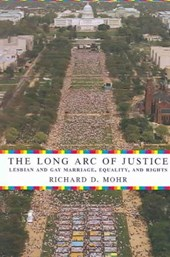 The Long Arc of Justice - Lesbian and Gay Marriage, Equality, and Rights | Richard D Mohr |