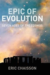 Epic of Evolution - Seven Ages of the Cosmos | Eric Chaisson |