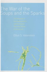 The War of the Soups and the Sparks - The Discovery of Neurotransmitters and the Dispute Over How Nerves Communicate | Elliot Valenstein |