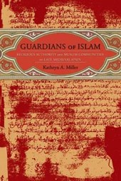 Guardians of Islam - Religous Authority in Muslim Communities of Late Medieval Spain
