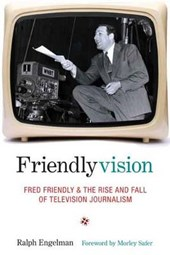 Friendlyvision - Fred Friendly and the Rise and Fall of Television Journalism