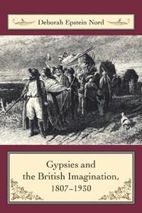 Gypsies and the British Imagination, 1807-1930 | Deborah, Ph.D. (professor of English, Princeton University) Nord |