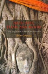 Head, Eyes, Flesh and Blood - Giving Away the Body  in Indian Buddhist Literature | Reiko Ohnuma |
