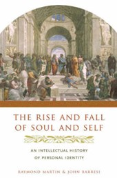 The Rise and Fall of Soul and Self - An Intellectual History of Personal Identity