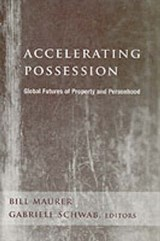 Accelerating Possession - Global Futures of Property and Personhood | Bill Maurer |