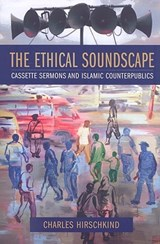 The Ethical Soundscape | Charles Hirschkind |