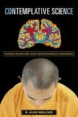 Contemplative Science - Where Buddhism and Neuroscience Converge | B Alan Wallace |