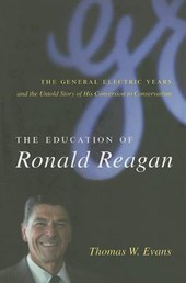 The Education of Ronald Reagan - The General Electric Years and the Untold Story of his Conversion to Conservatism