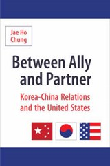 Between Ally and Partner - Korea-China Relations and the United States | Jae Ho Chung |