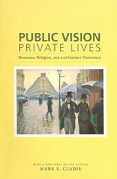 Public Vision, Private Lives - Rousseau, Religion and Twenty-First-Century Democracy
