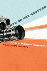 Eye of the Century - Film, Experience, Modernity | Francesco Casetti |
