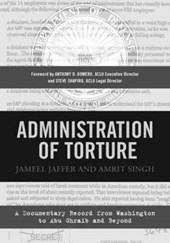 Administration of Torture - A Documentary Record from Washington to Abu Ghraib and Beyond