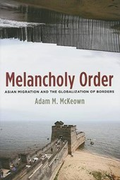 Melancholy Order - Asian Migration and the Globalization of Borders