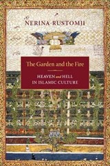 The Garden and the Fire - Heaven and Hell in Islamic Culture | Nerina Rustomji |