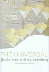 The Universal (in the Realm of the Sensible) | Dorothea Olkowski |