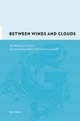 Between Winds and Clouds - The Making of Yunnan (Second Century BCE to Twentieth Century CE) | Bin Yang |
